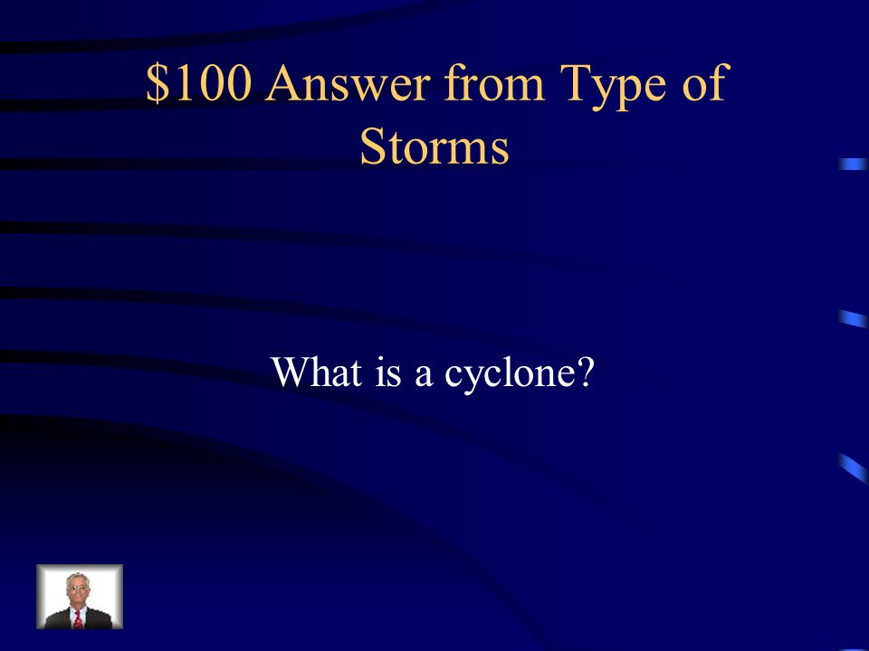 $100 Question from Type of Storms An area of closed pressure circulation in which the center is a relative pressure minimum