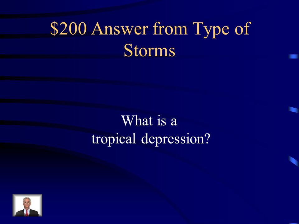 $200 Question from Type of Storms This tropical cyclone has sustained surface winds of 38 miles per hour or less