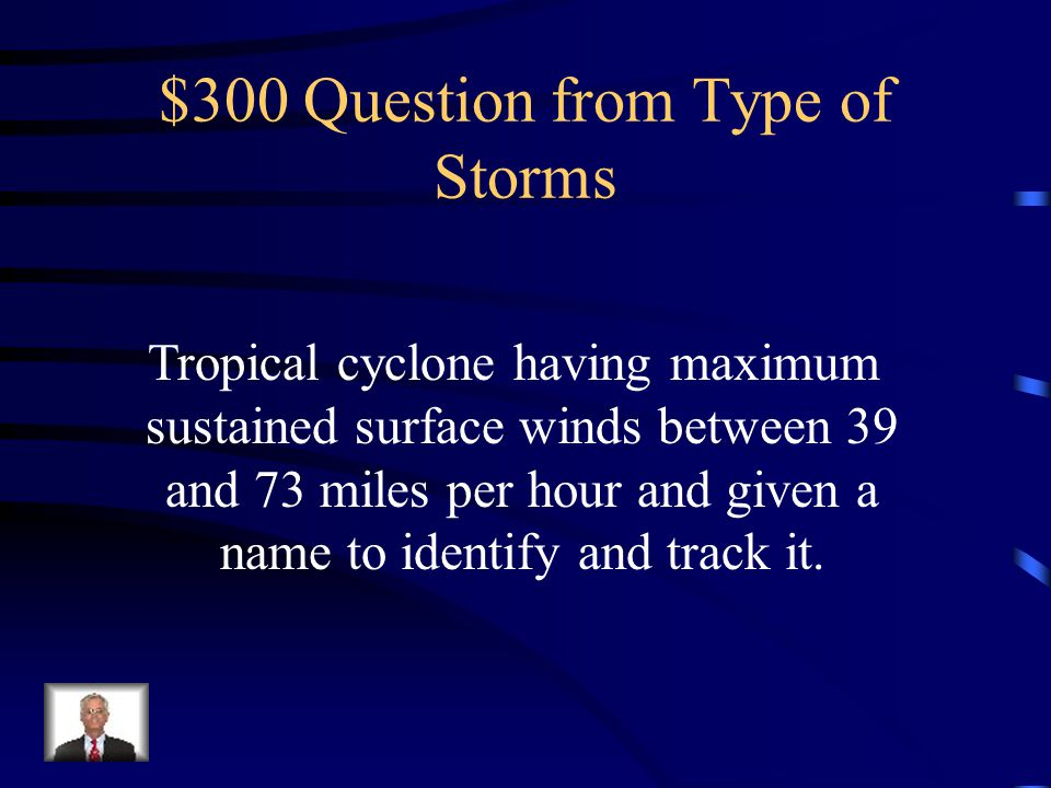 $200 Answer from Type of Storms What is a tropical depression