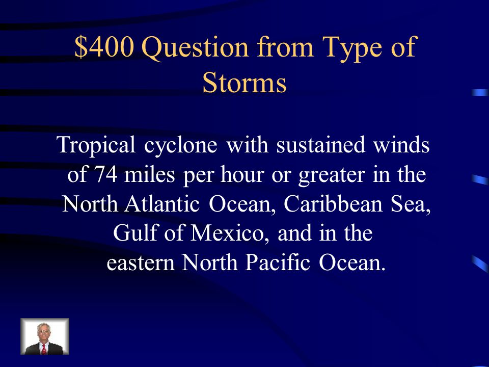 $300 Answer from Type of Storms What is a tropical storm