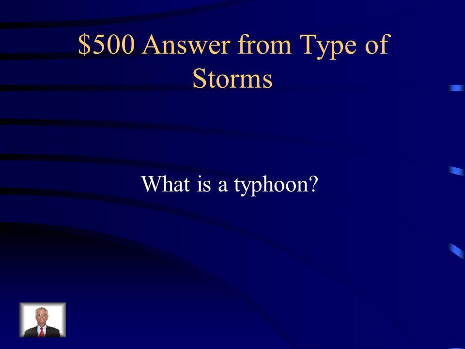 $500 Question from Type of Storms This tropical cyclone in the western North Pacific Ocean has sustained winds of 74 miles per hour or greater