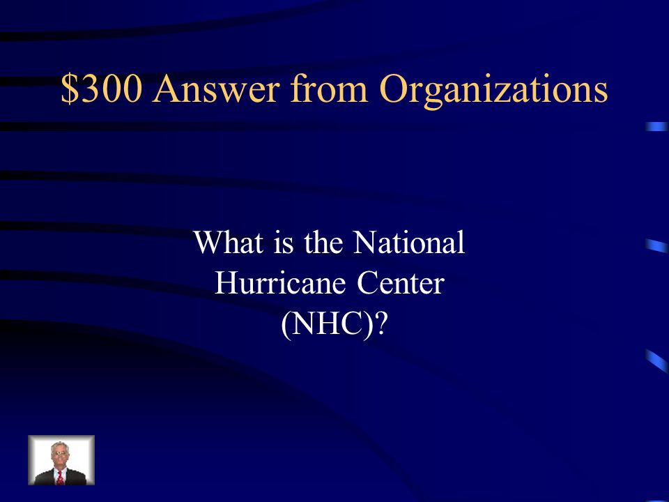 $300 Question from Organizations Responsible for tracking and forecasting tropical cyclones over the North Atlantic, Caribbean, Gulf of Mexico, and the Eastern Pacific