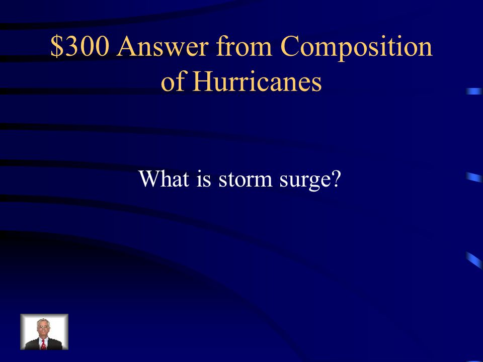 $300 Question from Composition of Hurricanes Water that is pushed toward shore by the force of winds swirling around the storm
