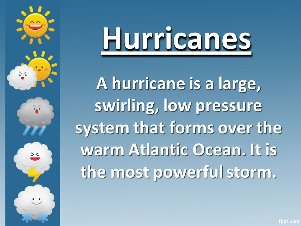 HurricanesHurricanes A hurricane is a large, swirling, low pressure system that forms over the warm Atlantic Ocean.