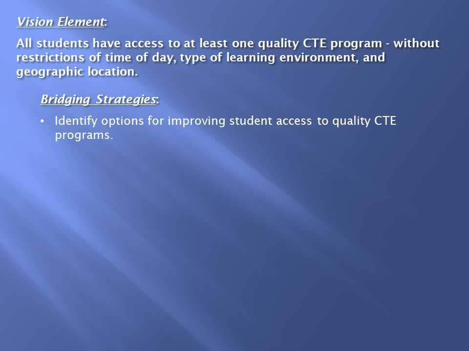 Vision Element: All students have access to at least one quality CTE program - without restrictions of time of day, type of learning environment, and geographic location.