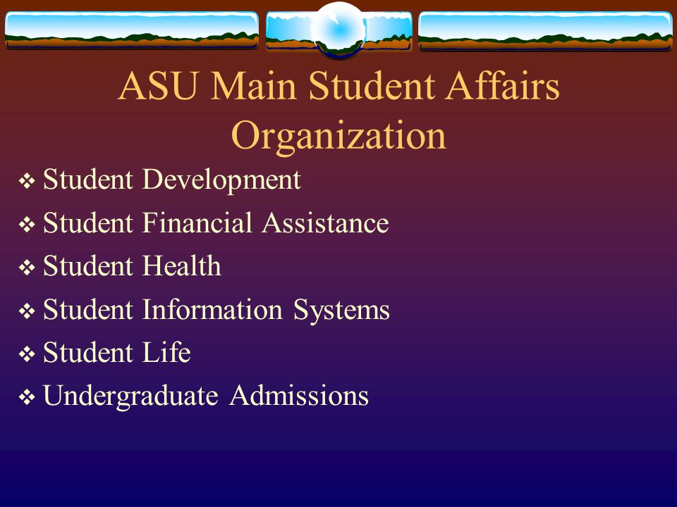 ASU Main Student Affairs organization  Arizona Prevention Resource Center  Career Services  Counseling & Consultation  Educational Development  Memorial Union  Recreational Sports  Registrar