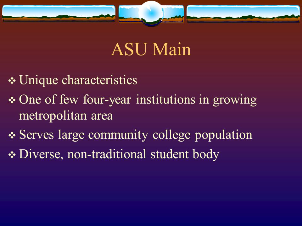 ASU East  Located in East Mesa (20 mi from ASU Main)  Home to the College of Technology and Applied Sciences and the Morrison School of Agribusiness and Resource Management