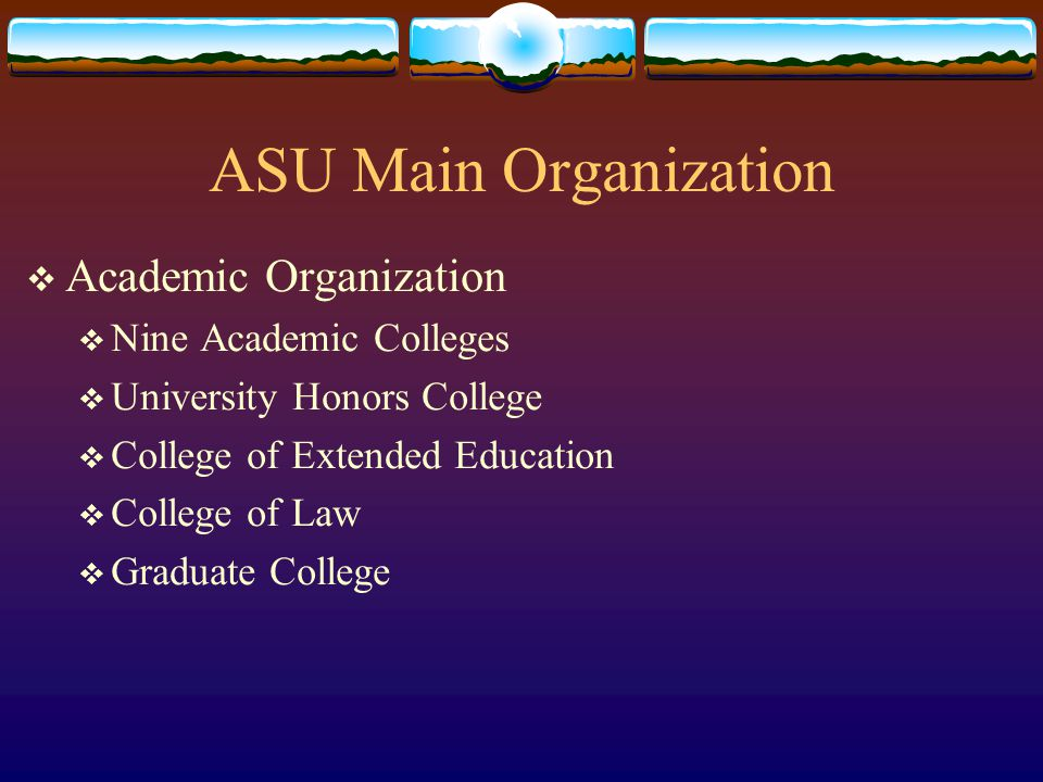 ASU Main  Average age is 23 (7% over 30)  Only 44% live in Tempe  12% enrolled less than 7 semester hours.