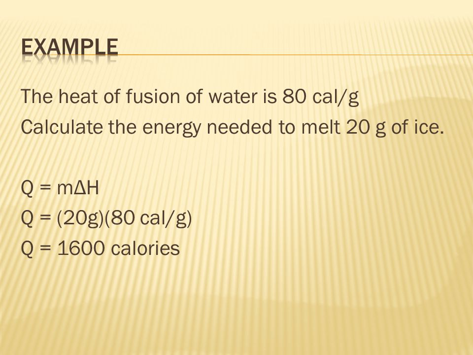 The heat of fusion of water is 80 cal/g Calculate the energy needed to melt 20 g of ice.