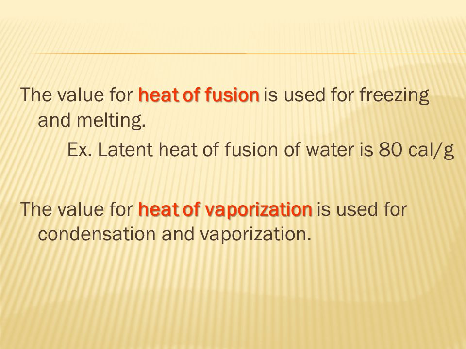 heat of fusion The value for heat of fusion is used for freezing and melting.