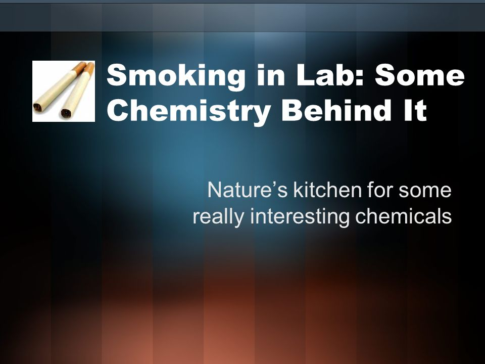 Smoking in Lab: Some Chemistry Behind It Nature\'s kitchen for some ...