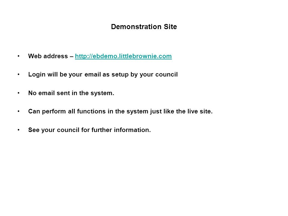 Demonstration Site Web address –   Login will be your  as setup by your council No  sent in the system.