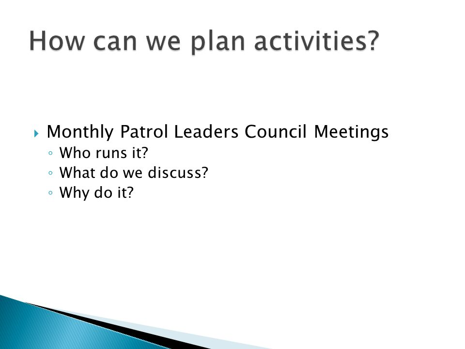 Monthly Patrol Leaders Council Meetings ◦ Who runs it ◦ What do we discuss ◦ Why do it