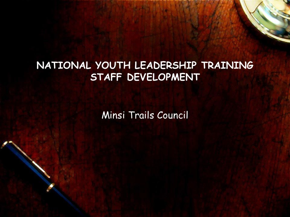 NATIONAL YOUTH LEADERSHIP TRAINING STAFF DEVELOPMENT Minsi Trails Council