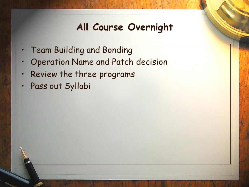 All Course Overnight Team Building and Bonding Operation Name and Patch decision Review the three programs Pass out Syllabi