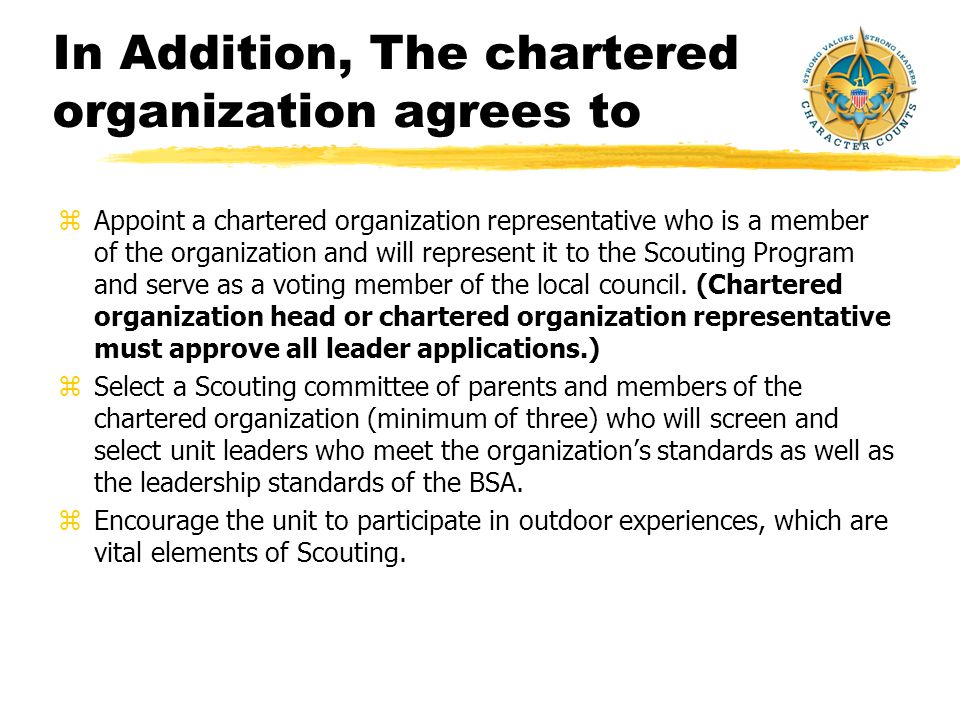 The chartered organization agrees to zConduct the Scouting program according to its own policies and guidelines as well as those of the Boy Scouts of America.