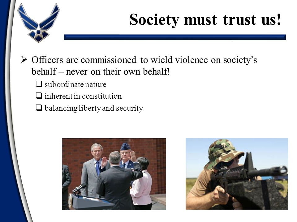  Officers are commissioned to wield violence on society's behalf – never on their own behalf.