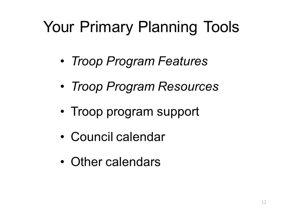 Your Primary Planning Tools Troop Program Features Troop Program Resources Troop program support Council calendar Other calendars 12