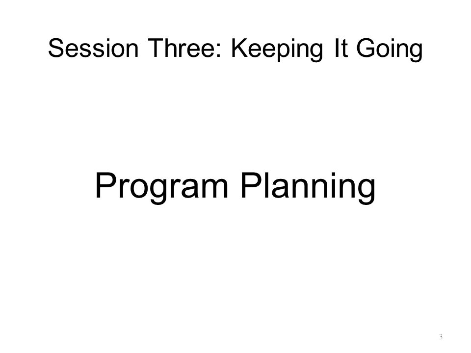Session Three: Keeping It Going Program Planning 3