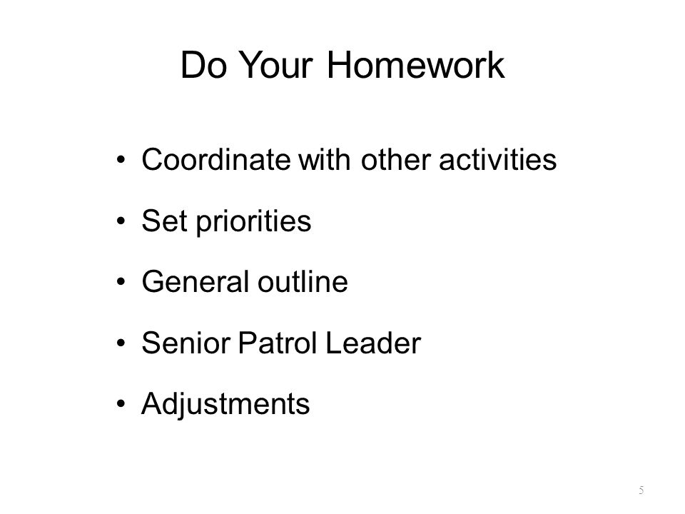 Do Your Homework Coordinate with other activities Set priorities General outline Senior Patrol Leader Adjustments 5