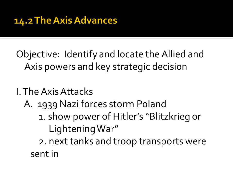 Objective: Identify and locate the Allied and Axis powers and key strategic decisi0n I.