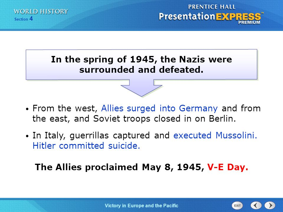 Victory in Europe and the Pacific Section 4 In the spring of 1945, the Nazis were surrounded and defeated.