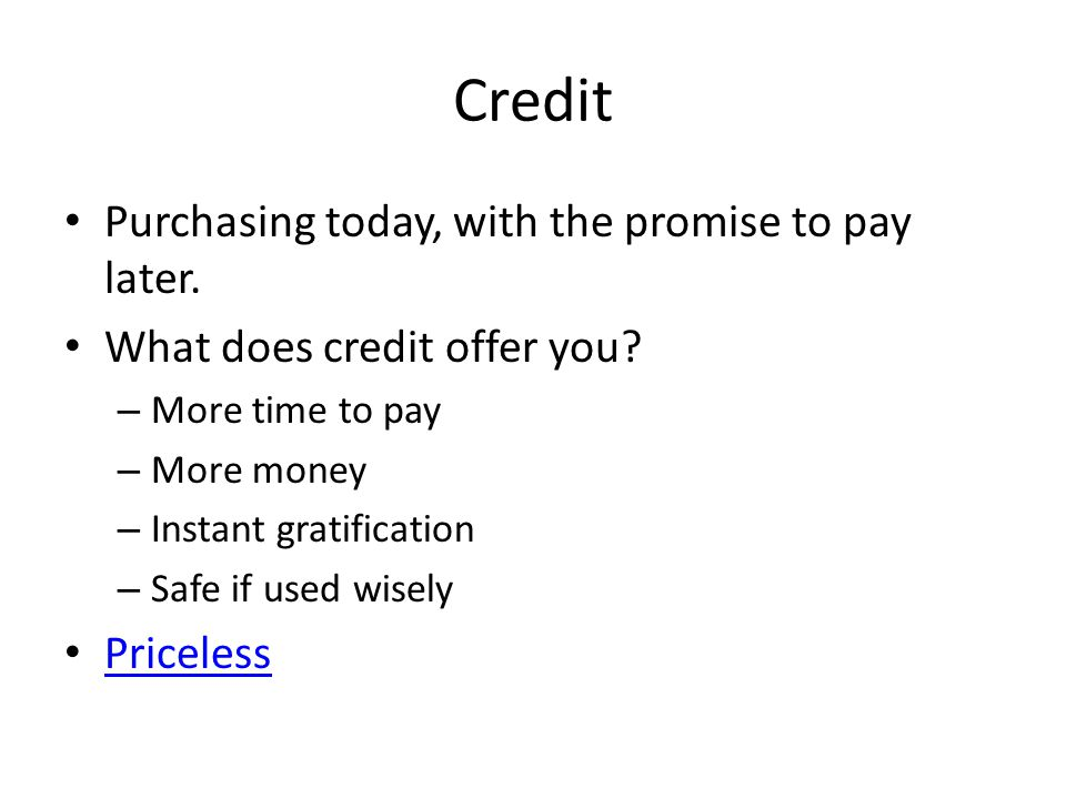 Credit Purchasing today, with the promise to pay later.