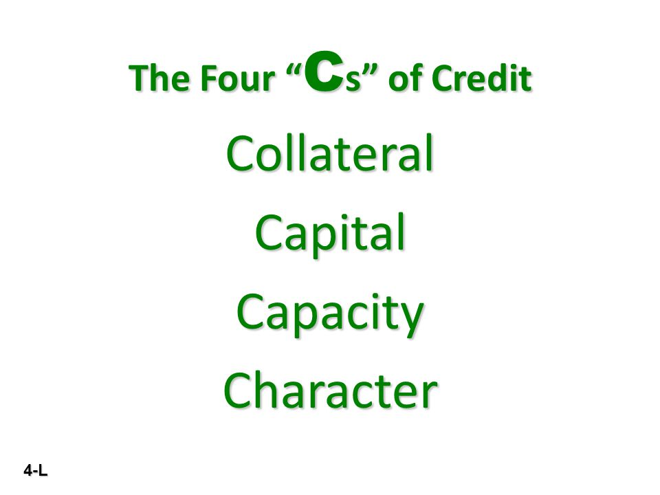 4-L The Four C s of Credit Collateral Capital Capacity Character