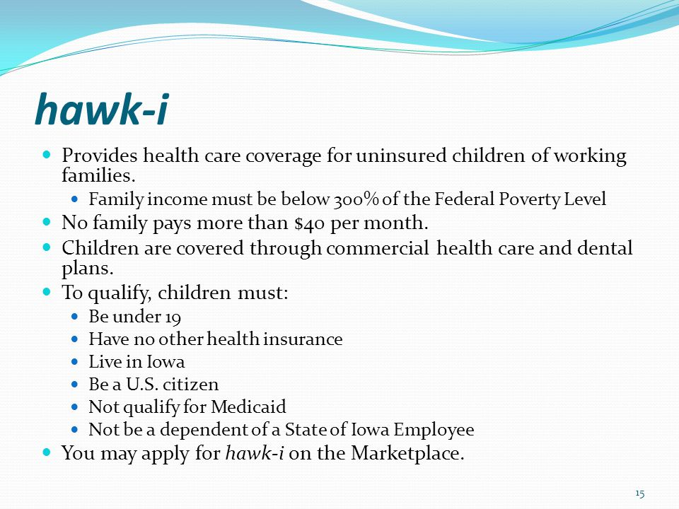 hawk-i Provides health care coverage for uninsured children of working families.