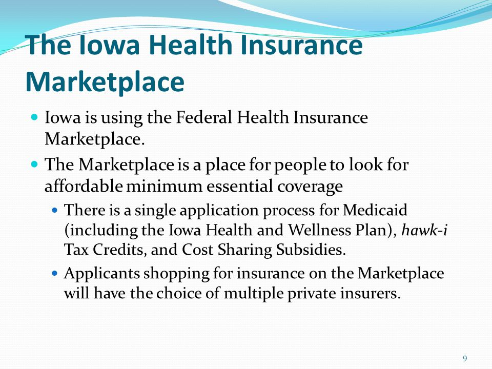 The Iowa Health Insurance Marketplace Iowa is using the Federal Health Insurance Marketplace.