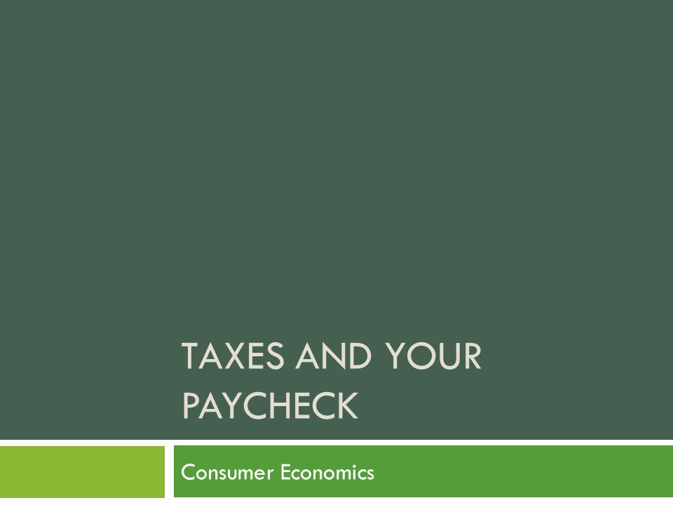 TAXES AND YOUR PAYCHECK Consumer Economics