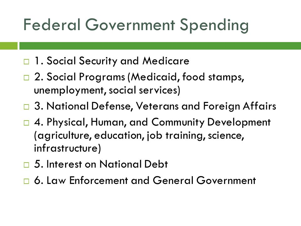 Federal Government Spending  1. Social Security and Medicare  2.