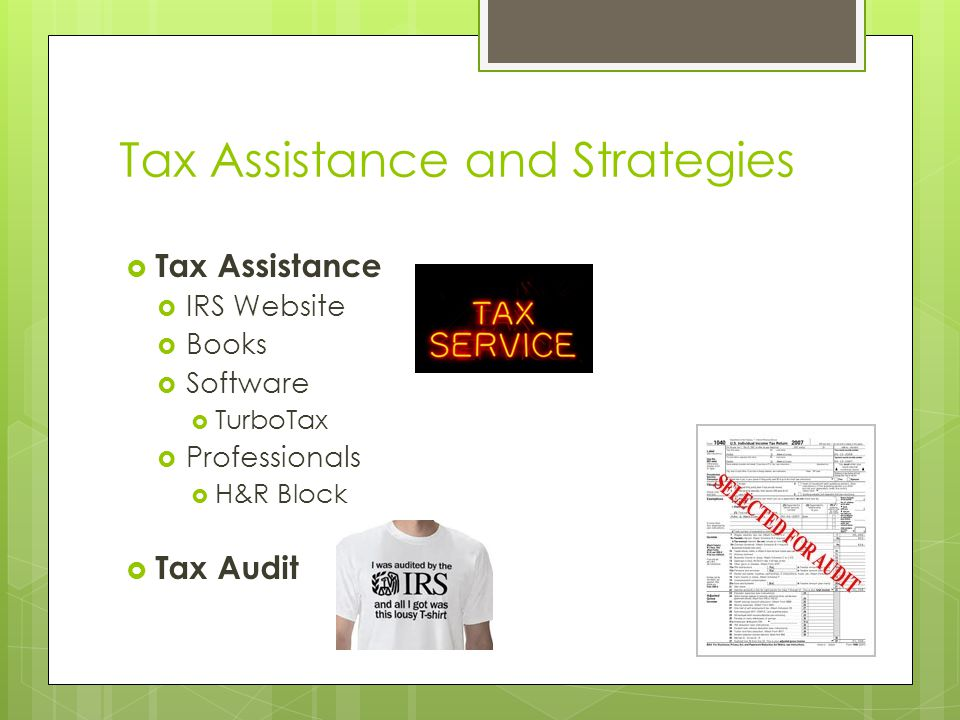 Tax Assistance and Strategies  Tax Assistance  IRS Website  Books  Software  TurboTax  Professionals  H&R Block  Tax Audit