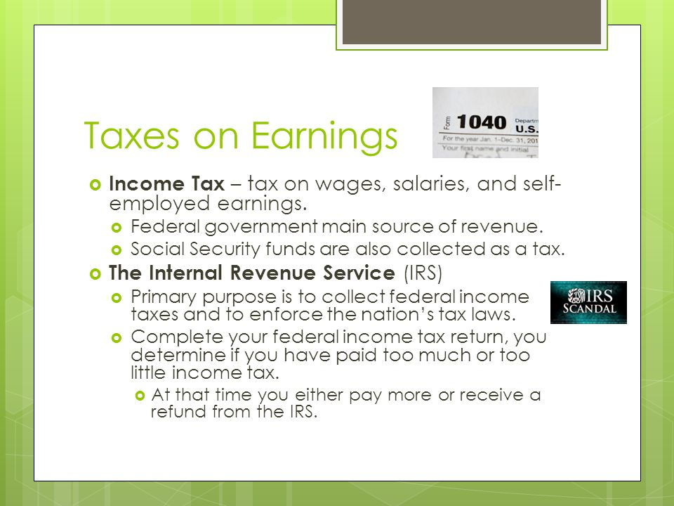 Taxes on Earnings  Income Tax – tax on wages, salaries, and self- employed earnings.