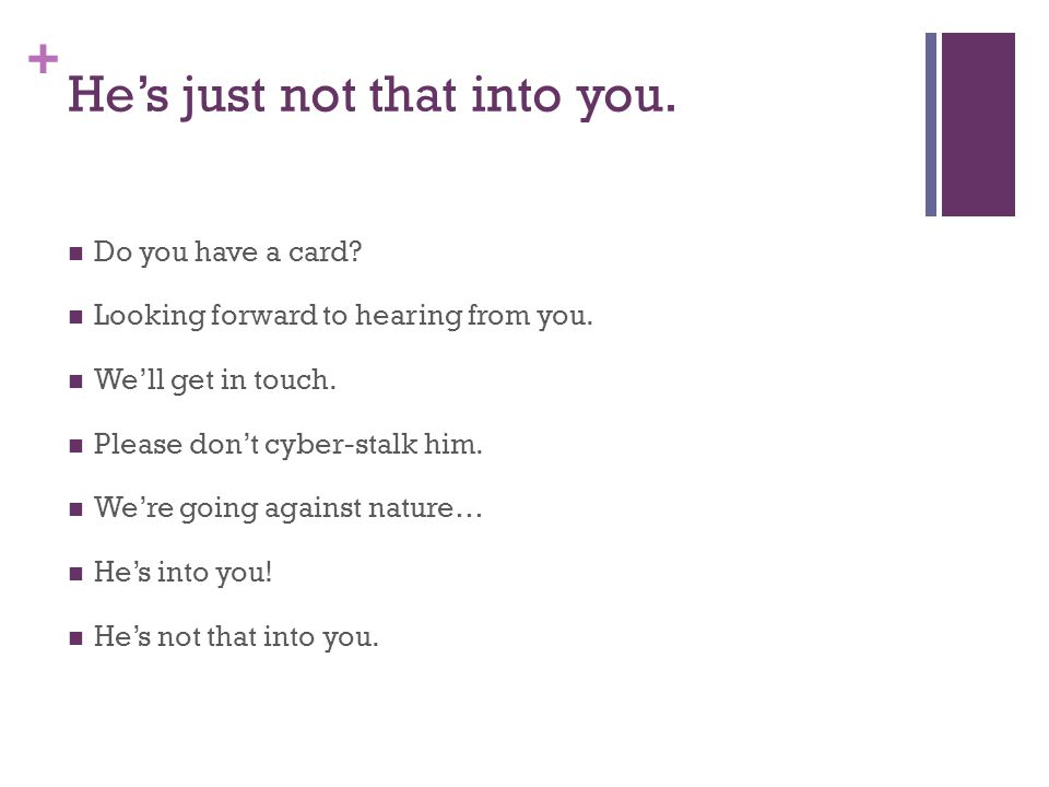+ He's just not that into you. Do you have a card.