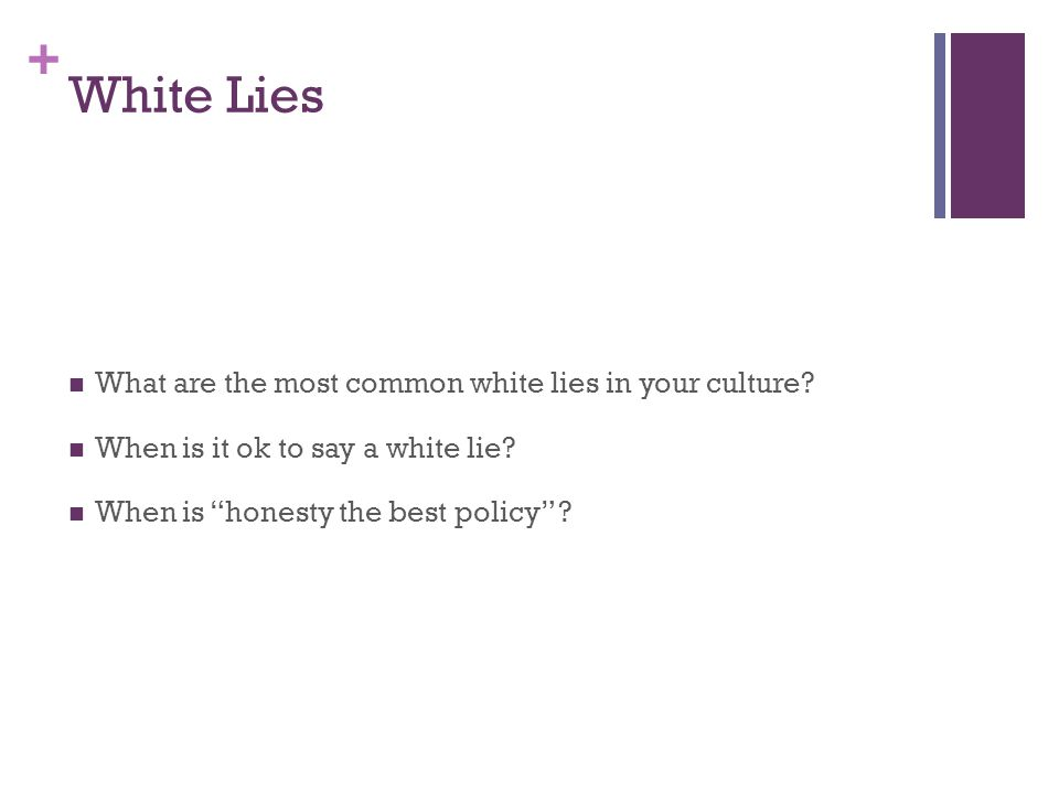 + White Lies What are the most common white lies in your culture.