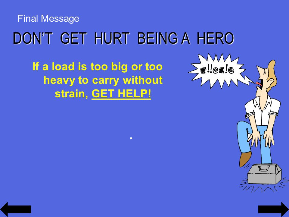 Final Message If a load is too big or too heavy to carry without strain, GET HELP!.