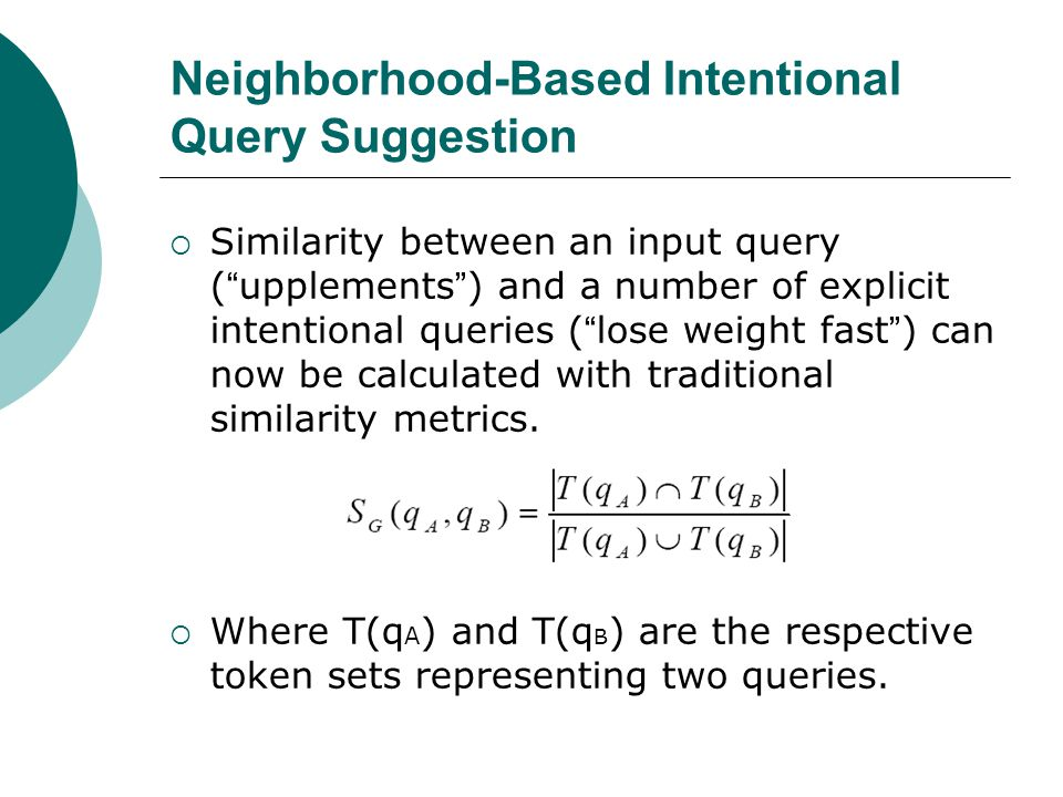  Similarity between an input query ( upplements ) and a number of explicit intentional queries ( lose weight fast ) can now be calculated with traditional similarity metrics.