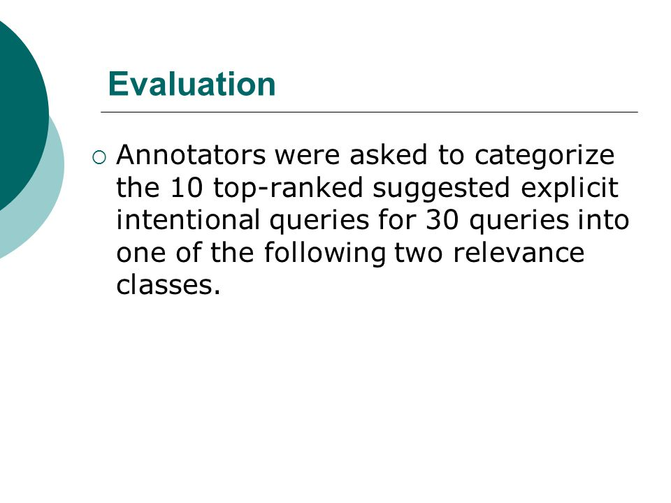 Evaluation  Annotators were asked to categorize the 10 top-ranked suggested explicit intentional queries for 30 queries into one of the following two relevance classes.