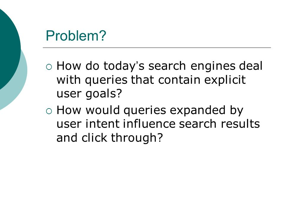 Problem.  How do today ' s search engines deal with queries that contain explicit user goals.