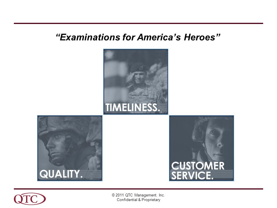 © 2011 QTC Management, Inc. Confidential & Proprietary Examinations for America's Heroes