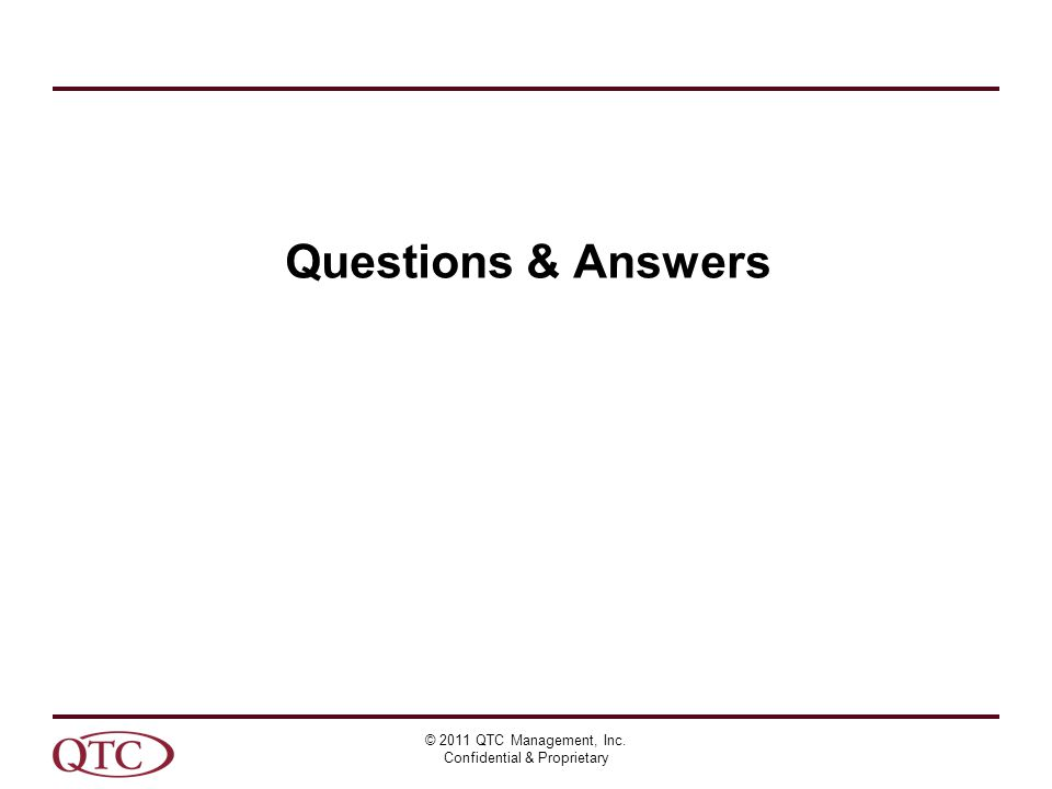 Questions & Answers © 2011 QTC Management, Inc. Confidential & Proprietary