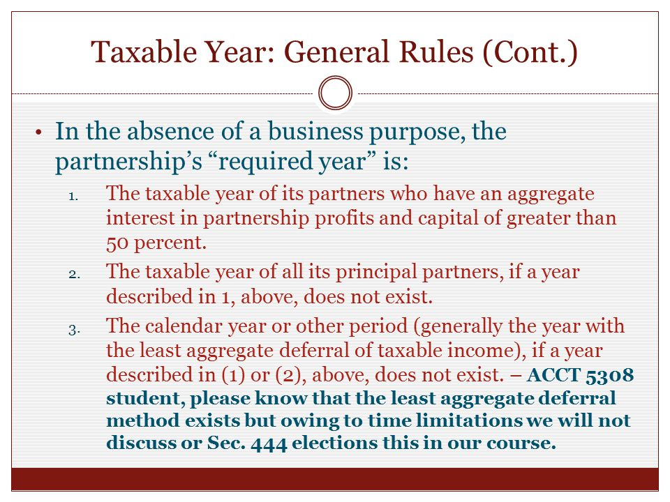 Taxable Year: General Rules (Cont.) In the absence of a business purpose, the partnership's required year is: 1.