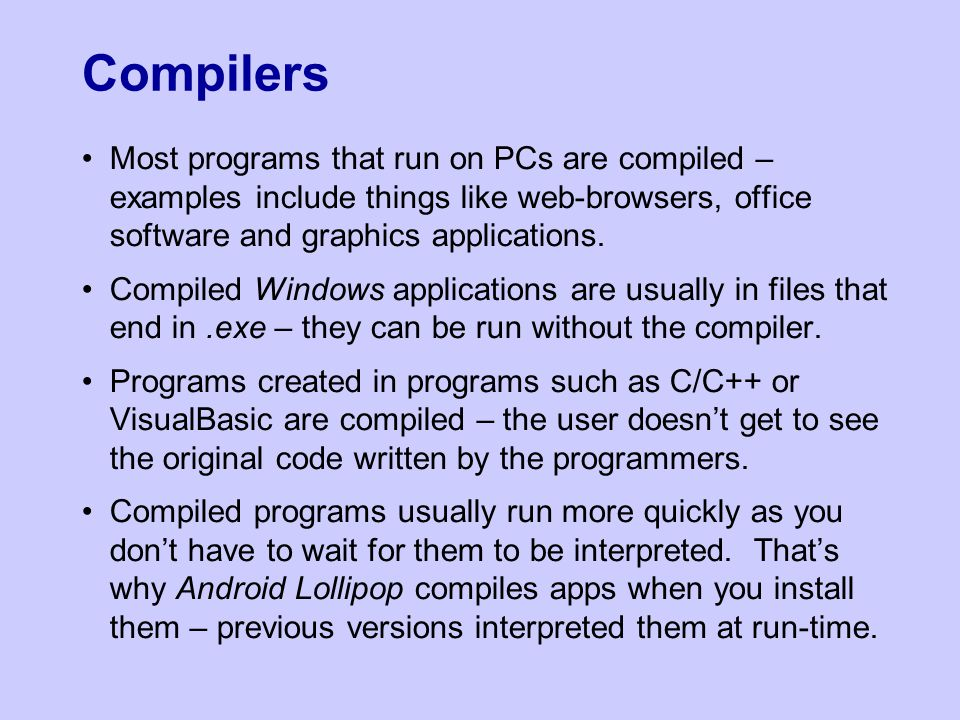 Compilers Most programs that run on PCs are compiled – examples include things like web-browsers, office software and graphics applications.