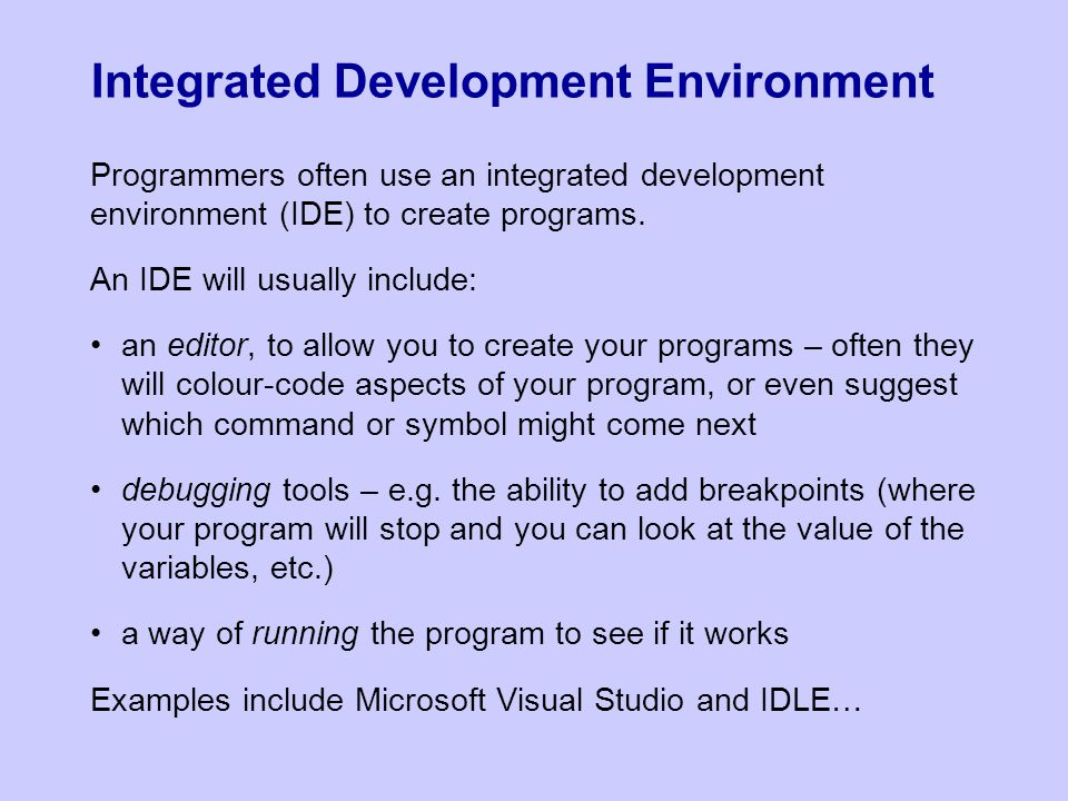 Integrated Development Environment Programmers often use an integrated development environment (IDE) to create programs.