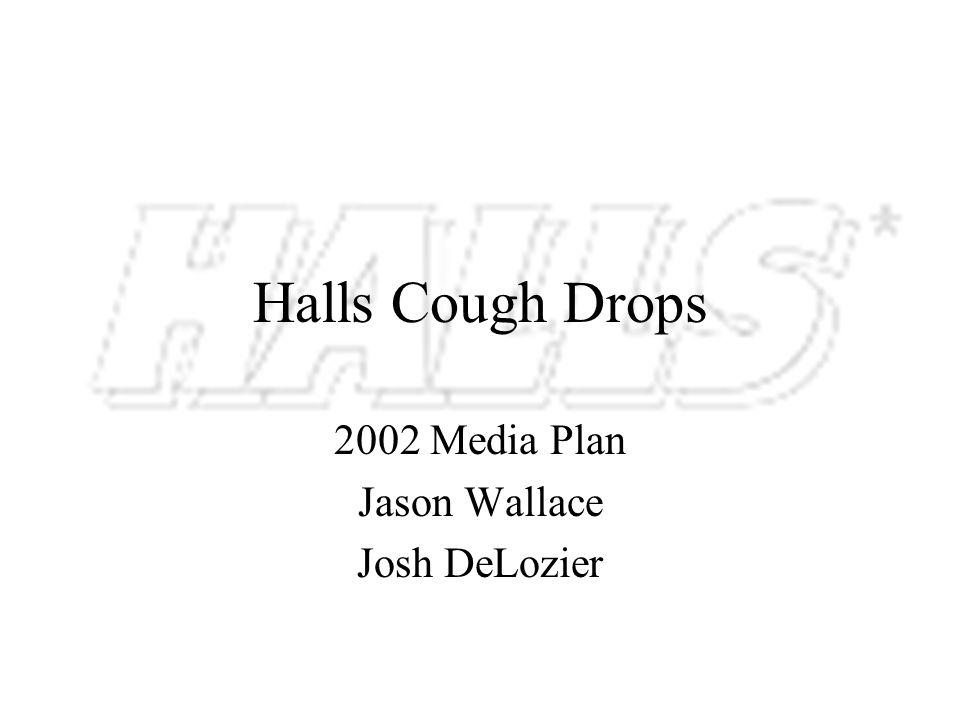 Halls Cough Drops 2002 Media Plan Jason Wallace Josh DeLozier