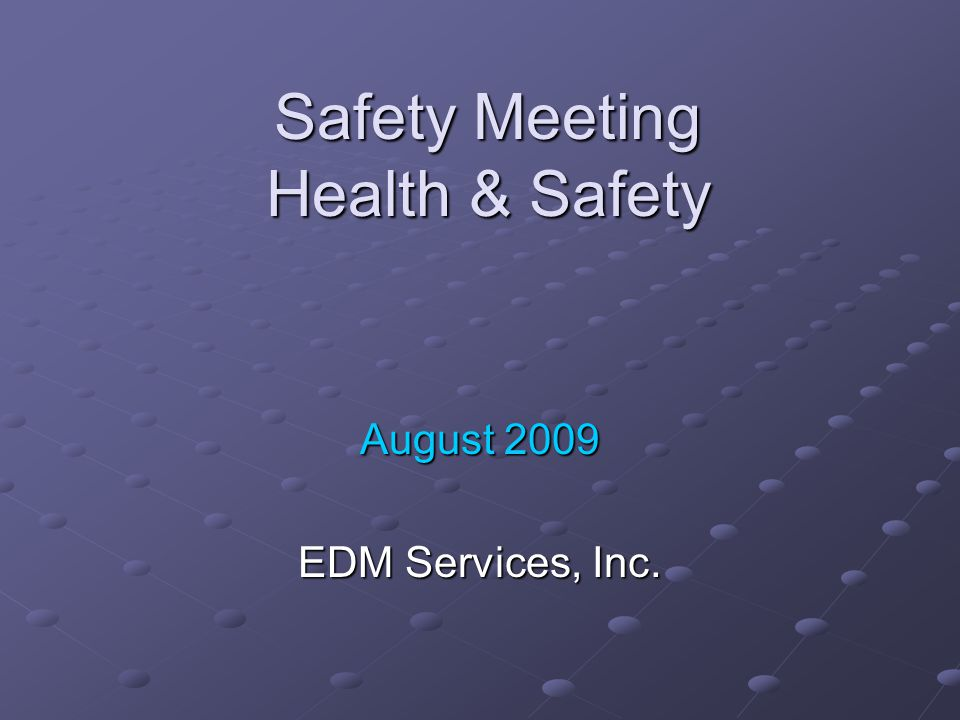 Safety Meeting Health & Safety August 2009 EDM Services, Inc.