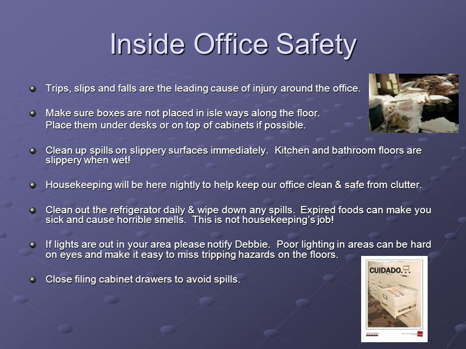 Inside Office Safety Trips, slips and falls are the leading cause of injury around the office.