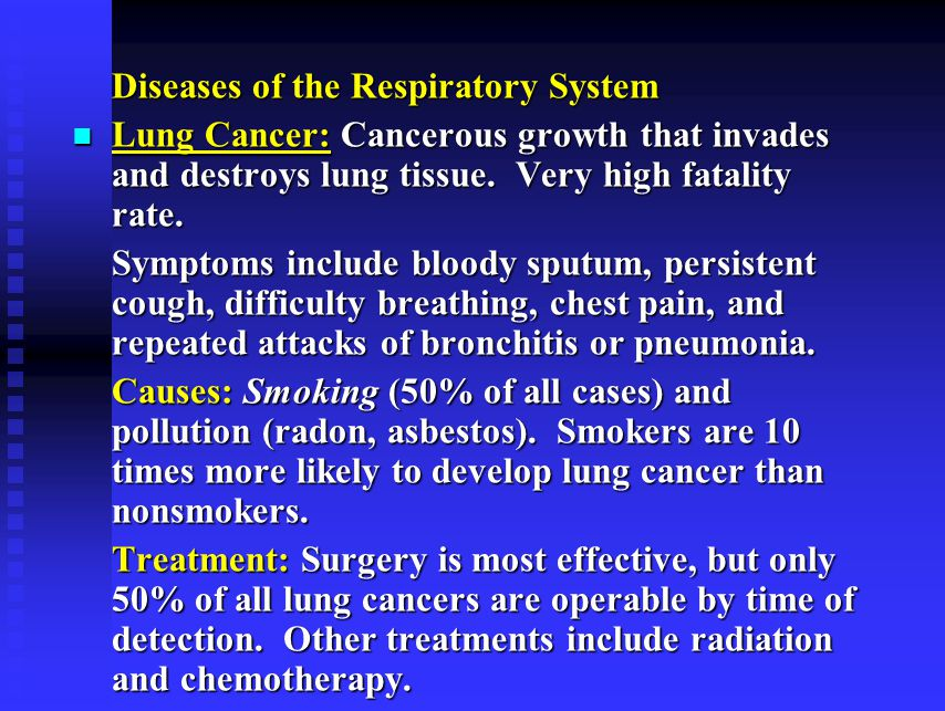 Diseases of the Respiratory System Lung Cancer: Cancerous growth that invades and destroys lung tissue.