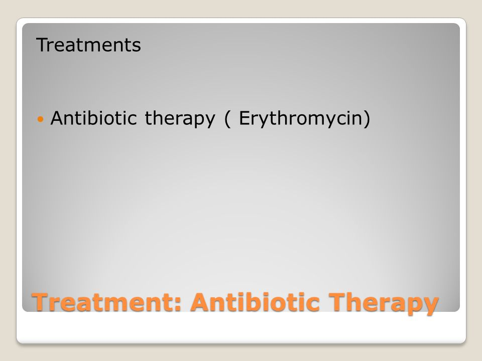 Treatment: Antibiotic Therapy Treatments Antibiotic therapy ( Erythromycin)